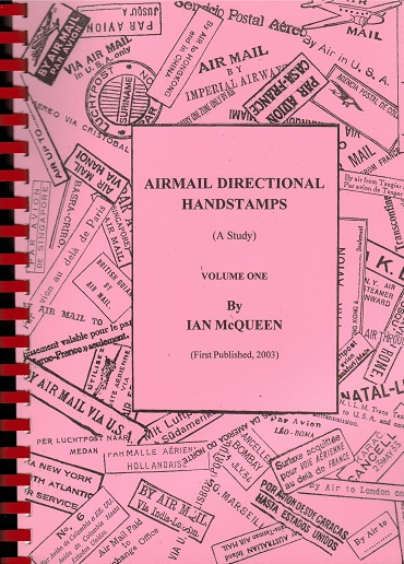 AIR MAILS - Airmail Directional Handstamps. Volume 1  by Ian McQueen.