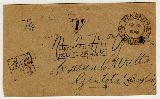 CEYLON - 1945 inward stampless cover from Malaya with AMOUNT TO PAY and AMOUNT TO BE COLLECTED h/s