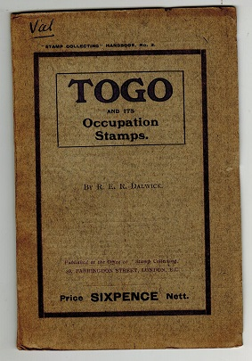 TOGO - Togo and its Occupation Stamps by R.E.R.Dalwick. Pub 1915/41 pages.