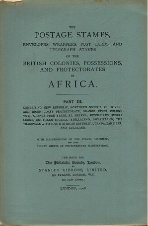 AFRICA - Part 3 by Philatelic Society of London. Pub 1906/780 pages.