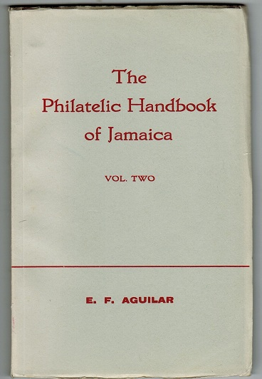 JAMAICA - The Philatelic Handbook of Jamaica (Volume 2) by E.F.Aguilar.