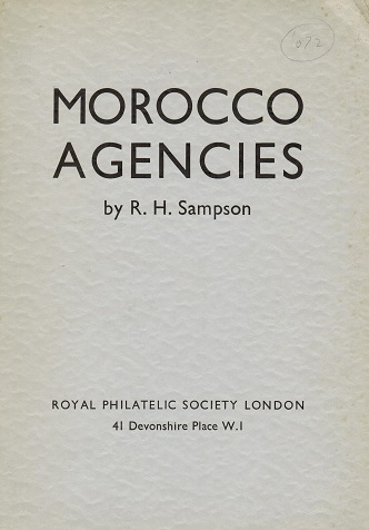 MOROCCO AGENCIES - Morocco Agencies by R.H.Sampson. Pub 1959/64 pages.